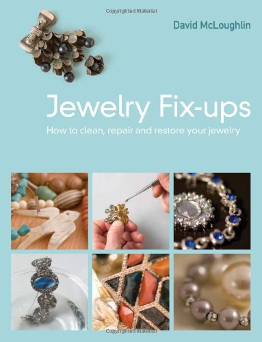 Jewelry Fixups: How to Clean, Repair, and Restore Your Jewelry